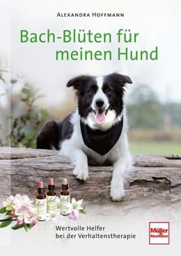 Abbildung von Hoffmann   Bach-Blüten für meinen Hund   2014   Wertvolle Helfer bei der Verha...
