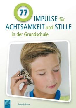 Abbildung von Simma | 77 Impulse für Achtsamkeit und Stille in der Grundschule | 1. Auflage | 2014 | beck-shop.de