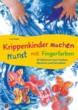 Abbildung von Weigelt | Krippenkinder machen Kunst - mit Fingerfarben! | 1. Auflage | 2014 | beck-shop.de