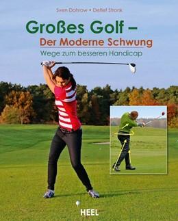 Abbildung von Dohrow / Stronk | Großes Golf - der moderne Schwung | 2014 | Wege zum besseren Handicap