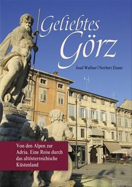 Abbildung von Wallner / Eisner | Geliebtes Görz | 1. Auflage | 2014 | beck-shop.de