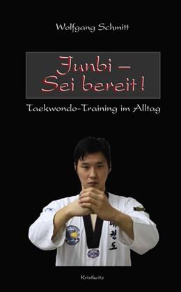 Abbildung von Schmitt | Junbi - Sei bereit! | 2014 | Taekwondo-Training im Alltag