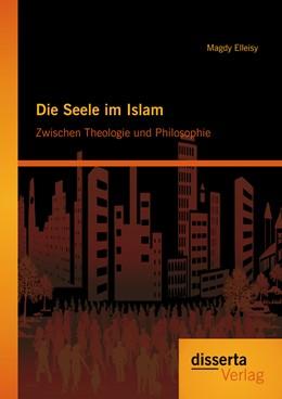 Abbildung von Elleisy | Die Seele im Islam: Zwischen Theologie und Philosophie | 2013