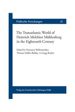 Abbildung von Wellenreuther / Müller-Bahlke   The Transatlantic World of Heinrich Melchior Mühlenberg in the Eighteenth Century   1. Auflage   2013   35   beck-shop.de