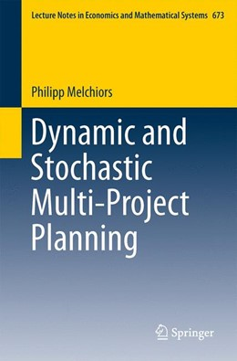 Abbildung von Melchiors | Dynamic and Stochastic Multi-Project Planning | 2015 | 673