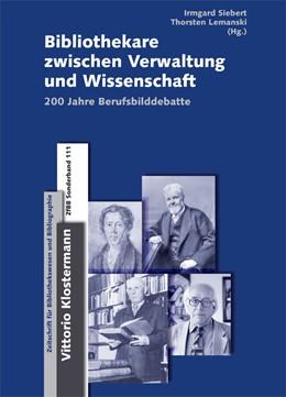 Abbildung von Siebert / Lemanski | Bibliothekare zwischen Verwaltung und Wissenschaft | 1. Auflage | 2014 | 111 | beck-shop.de