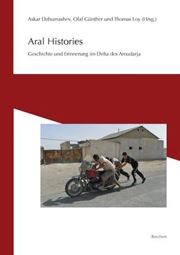 Abbildung von Dzhumashev / Günther / Loy | Aral Histories | 2013 | Geschichte und Erinnerung im D...