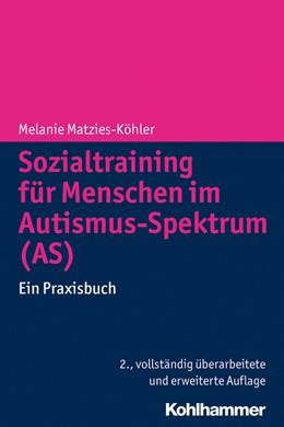 Abbildung von Matzies-Köhler | Sozialtraining für Menschen im Autismus-Spektrum (AS) | 2., vollständig überarbeitete und erweiterte Auflage 2014 | 2014 | Ein Praxisbuch