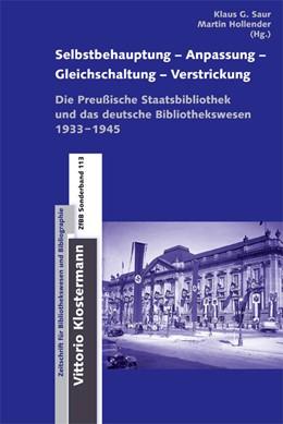 Abbildung von Saur / Hollender | Selbstbehauptung-Anpassung-Gleichschaltung-Verstrickung | 2014 | Die Preußische Staatsbibliothe... | 113