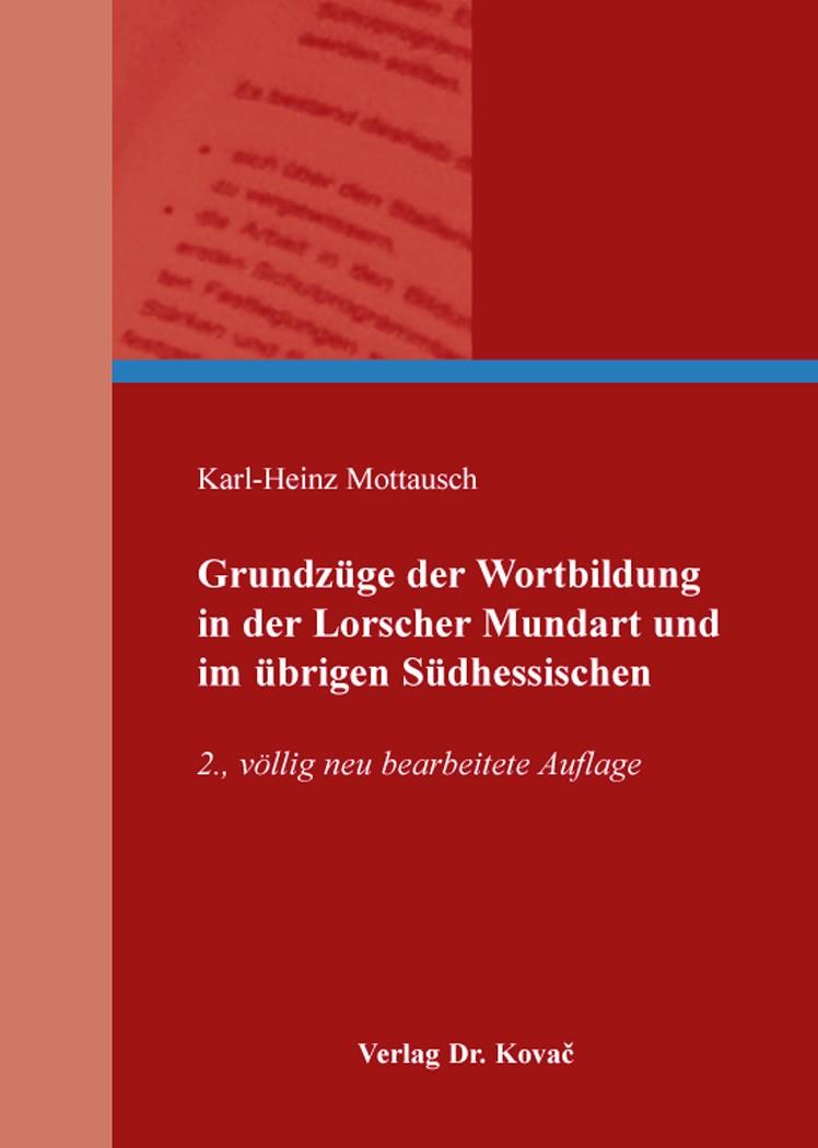 Grundzüge der Wortbildung in der Lorscher Mundart und im übrigen Südhessischen | Mottausch, 2014 | Buch (Cover)