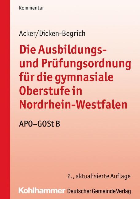 Die Ausbildungs- und Prüfungsordnung für die gymnasiale Oberstufe in Nordrhein-Westfalen | Acker / Dicken-Begrich | 2., aktualisierte Auflage, 2014 | Buch (Cover)