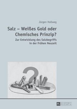 Abbildung von Hollweg | Salz – Weißes Gold oder Chemisches Prinzip? | 2013 | Zur Entwicklung des Salzbegrif...