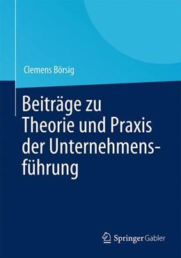 Abbildung von Börsig | Beiträge zu Theorie und Praxis der Unternehmensführung | 1. Auflage 2013 | 2013