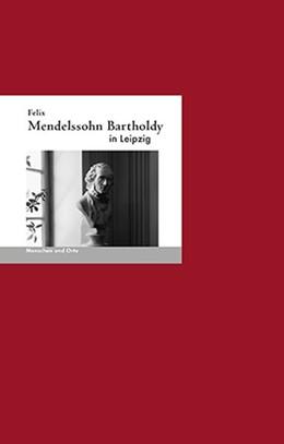 Abbildung von Irmelin / Angelika | Felix Mendelssohn-Bartholdy in Leipzig | 1. Auflage | 2014 | beck-shop.de