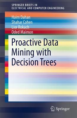 Abbildung von Dahan / Cohen | Proactive Data Mining with Decision Trees | 1. Auflage | 2014 | beck-shop.de