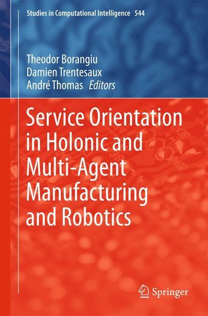 Abbildung von Borangiu / Trentesaux / Thomas | Service Orientation in Holonic and Multi-Agent Manufacturing and Robotics | 2014
