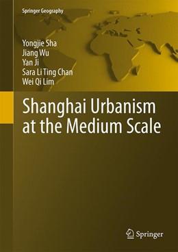 Abbildung von Sha / Wu / Ji | Shanghai Urbanism at the Medium Scale | 2014