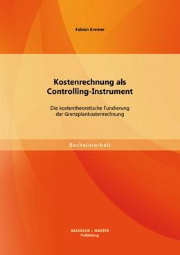 Abbildung von Kremer | Kostenrechnung als Controlling-Instrument | Erstauflage | 2014 | Die kostentheoretische Fundier...