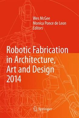Abbildung von McGee / Ponce de Leon   Robotic Fabrication in Architecture, Art and Design 2014   2014   Robotic Fabrication in Archite...