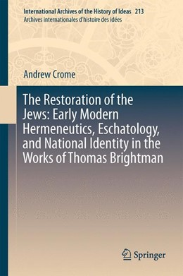 Abbildung von Crome | The Restoration of the Jews: Early Modern Hermeneutics, Eschatology, and National Identity in the Works of Thomas Brightman | 1. Auflage | 2014 | 213 | beck-shop.de