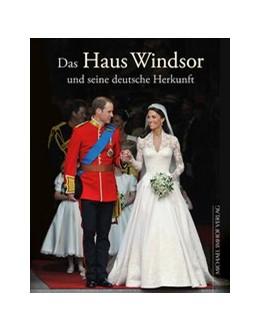 Abbildung von Imhof / Ellrich | Das Haus Windsor und seine deutsche Herkunft | 1. Auflage | 2014 | beck-shop.de