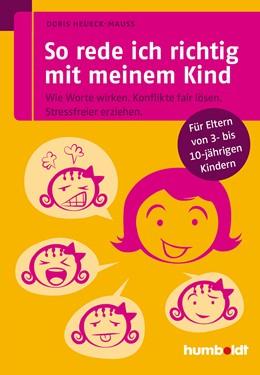 Abbildung von Heueck-Mauß | So rede ich richtig mit meinem Kind | 2014 | Wie Worte wirken. Konflikte fa...