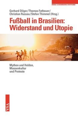 Abbildung von Dilger / Fatheuer / Russau / Thimmel   Fußball in Brasilien: Widerstand und Utopie   2014   Mythen und Helden, Massenkultu...
