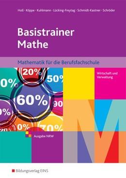 Abbildung von Kuhlmann / Holl | Basistrainer Mathe 1. Berufsfachschule. Nordrhein-Westfalen | 1. Auflage | 2015 | beck-shop.de