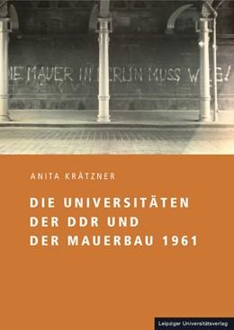 Abbildung von Krätzner   Die Universitäten der DDR und der Mauerbau 1961   2014