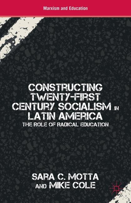 Constructing Twenty-First Century Socialism in Latin America   Motta / Cole   2014, 2014   Buch (Cover)