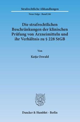 Abbildung von Oswald   Die strafrechtlichen Beschränkungen der klinischen Prüfung von Arzneimitteln und ihr Verhältnis zu § 228 StGB   1. Auflage   2014   246   beck-shop.de