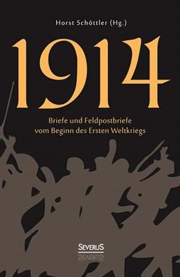 Abbildung von Schöttler | 1914: Briefe und Feldpostbriefe vom Beginn des Ersten Weltkriegs | 2014
