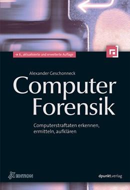 Abbildung von Geschonneck | Computer-Forensik | 6., aktualisierte und erweiterte Auflage | 2014 | Computerstraftaten erkennen, e...