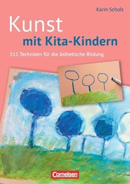 Abbildung von Scholz | Kunst mit Kita-Kindern (2. Auflage) | 2014 | 111 Techniken für die ästhetis...
