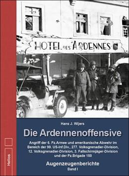 Abbildung von Wijers | Die Ardennenoffensive - Band I | 2014 | Angriff der 6. Pz.Armee und am...