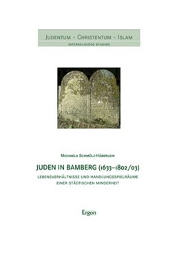 Abbildung von Schmölz-Häberlein | Juden in Bamberg (1633-1802/03) | 2014 | Lebensverhältnisse und Handlun...