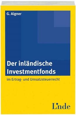 Abbildung von Aigner   Der inländische Investmentfonds im Ertrag- und Umsatzsteuerrecht   1. Auflage   2014   beck-shop.de