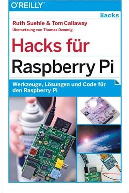 Abbildung von Ruth Suehle / Tom Callaway   Hacks für Raspberry Pi   1. Auflage   2014   beck-shop.de