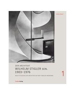 Abbildung von Mayer | Der Architekt Wilhelm Stigler sen. 1903-1976 | zahlreiche s/w-Abbildungen, inkl. Farbteil | 2018 | Neue Studien zur Architektur d... | 7/1