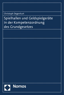 Abbildung von Degenhart   Spielhallen und Geldspielgeräte in der Kompetenzordnung des Grundgesetzes   1. Auflage   2014   beck-shop.de