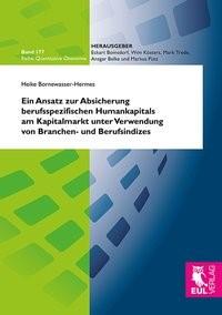 Ein Ansatz zur Absicherung berufsspezifischen Humankapitals am Kapitalmarkt unter Verwendung von Branchen- und Berufsindizes | Bornewasser-Hermes, 2013 | Buch (Cover)
