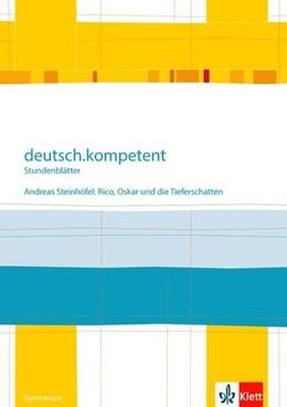 Abbildung von deutsch.kompetent - Stundenblätter. Andreas Steinhöfel: Rico, Oskar 01 und die Tieferschatten. Kopiervorlagen 6. Klasse | 1. Auflage | 2019 | beck-shop.de