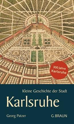 Abbildung von Patzer | Kleine Geschichte der Stadt Karlsruhe | 1. Auflage | 2014 | beck-shop.de