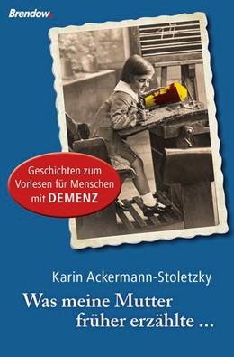 Abbildung von Ackermann-Stoletzky | Was meine Mutter früher erzählte ... | 1. Auflage | 2014 | beck-shop.de