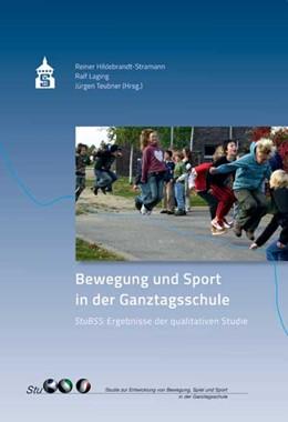 Abbildung von Hildebrandt-Stramann / Laging / Teubner | Bewegung und Sport in der Ganztagsschule | 2014 | StuBSS: Ergebnisse der Studie ...