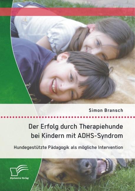 Der Erfolg durch Therapiehunde bei Kindern mit ADHS-Syndrom: Hundegestützte Pädagogik als mögliche Intervention | Bransch, 2014 | Buch (Cover)