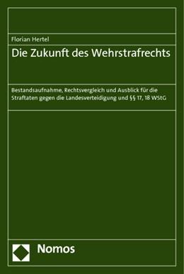 Abbildung von Hertel | Die Zukunft des Wehrstrafrechts | 2014 | Bestandsaufnahme, Rechtsvergle...