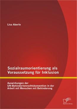 Abbildung von Aberle   Sozialraumorientierung als Voraussetzung für Inklusion   2014   Auswirkungen der UN-Behinderte...