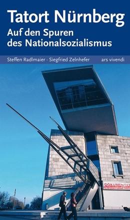 Abbildung von Radlmaier / Zelnhefer | Tatort Nürnberg - Auf den Spuren des Nationalsozialismus | 2. Auflage | 2014 | beck-shop.de