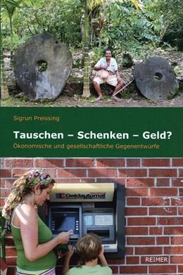 Abbildung von Preissing | Tauschen - Schenken - Geld? | 2009 | Ökonomische und gesellschaftli...